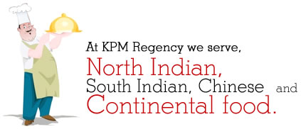 At KPM Regency we server, North Indian, South Indian, Chinese  and Continental food.